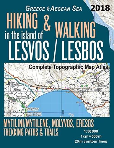 Hiking & Walking in the Island of Lesvos/Lesbos Complete Topographic Map Atlas Greece Aegean Sea Mytilini/Mytilene, Molyvos, Eresos Trekking Paths & ... Map (Hopping Greek Islands Travel Guide Maps)