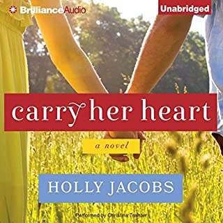 Carry Her Heart                   By:                                                                                                                                 Holly Jacobs                               Narrated by:                                                                                                                                 Christina Traister                      Length: 6 hrs and 8 mins     348 ratings     Overall 4.4