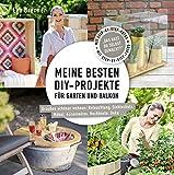Meine besten DIY Projekte für Garten und Balkon: Draußen schöner wohnen: Beleuchtung, Sichtschutz, Möbel, Accessoires, Hochbeete, Deko ...