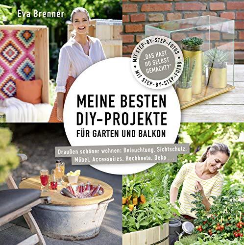 Meine besten DIY-Projekte für Garten und Balkon: Draußen schöner wohnen: Beleuchtung, Sichtschutz, Möbel, Accessoires, Hochbeete, Deko ...