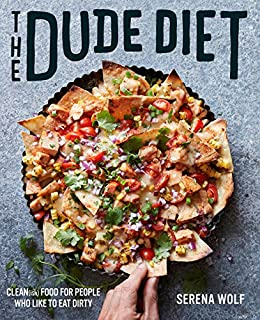 The Dude Diet: Clean(ish) Food for People Who Like to Eat Dirty (Dude Diet, 1)