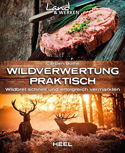 Wildverwertung praktisch: Wildbret schnell und erfolgfreich vermarkten