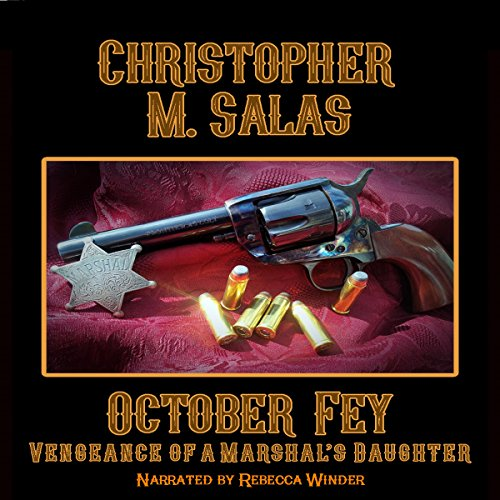 October Fey     Vengeance of a Marshal's Daughter              By:                                                                                                                                 Christopher M. Salas                               Narrated by:                                                                                                                                 Rebecca Winder                      Length: 59 mins     2 ratings     Overall 5.0