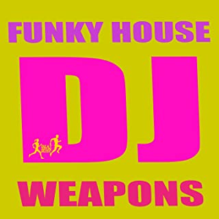 Funky House DJ Weapons [Explicit]