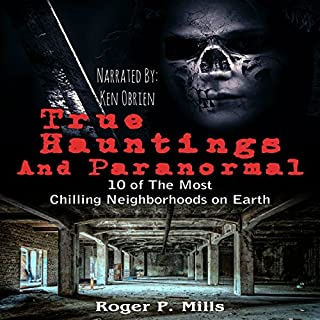 True Hauntings and Paranormal: 10 of the Most Chilling Neighborhoods on Earth cover art