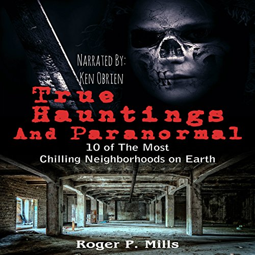 True Hauntings and Paranormal: 10 of the Most Chilling Neighborhoods on Earth audiobook cover art