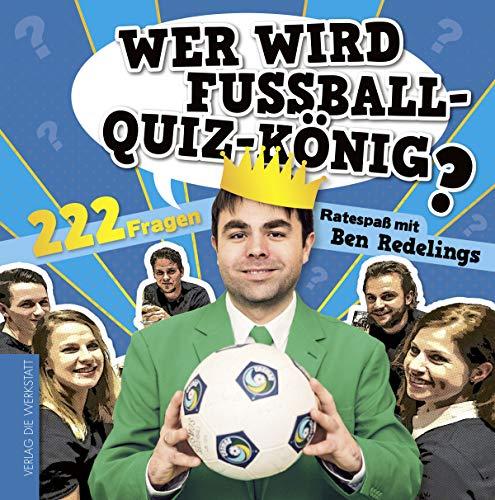 Wer wird Fußball-Quiz-König?: 222 Fragen. Ratespaß mit Ben Redelings