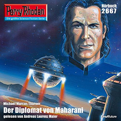 Der Diplomat von Maharani     Perry Rhodan 2667              Autor:                                                                                                                                 Michael Marcus Thurner                               Sprecher:                                                                                                                                 Andreas Laurenz Maier                      Spieldauer: 3 Std. und 28 Min.     Noch nicht bewertet     Gesamt 0,0