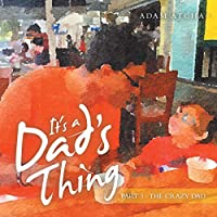 It's a Dad's Thing: The Crazy Dad