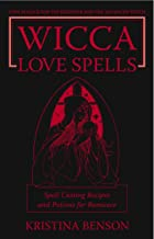 Wicca Love Spells: Love Magick for the Beginner and the Advanced Witch – Spell Casting Recipes and Potions for Romance