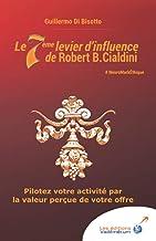 Le 7ème Levier D'Influence de Robert B. Cialdini: Pilotez Votre Activité Par La Valeur Perçue de Votre Offre