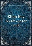 Ellen Key her life and her work