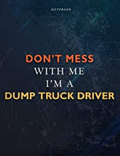 Lined Notebook Journal Don't Mess With Me I Am A Dump Truck Driver Job Title Working Cover: Over 110 Pages, Financial, A4,...