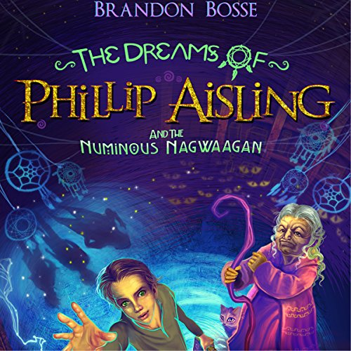The Dreams of Phillip Aisling and the Numinous Nagwaagan audiobook cover art