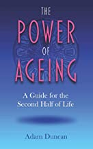 The Power of Ageing: A Guide to the Second Half of Life