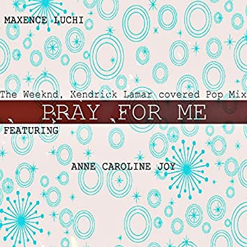 Pray For Me (The Weeknd, Kendrick Lamar covered Pop Mix)