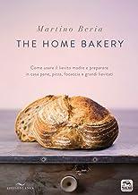 Scaricare Libri The home bakery. Come usare il lievito madre e preparare in casa pane, pizza, focaccia e grandi lievitati. Ediz. illustrata PDF