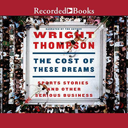 The Cost of These Dreams     Sports Stories and Other Serious Business              By:                                                                                                                                 Wright Thompson                               Narrated by:                                                                                                                                 Wright Thompson                      Length: 12 hrs and 27 mins     125 ratings     Overall 4.8