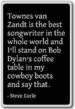 Townes van Zandt is the best songwriter in the ... - Steve Earle - quotes fridge magnet, Black