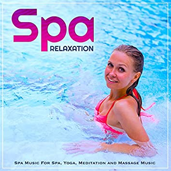Spa Relaxation: Spa Music For Spa, Yoga, Meditation and Massage Music