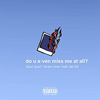 do u even miss me at all? [Explicit]