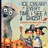 Ice Cream Every Time I See A Ghost: Illustrated Halloween Joke Book