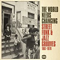 The World Needs Changing: Street Funk & Jazz Grooves 1967-1976 by Various Artists (2013-03-05)