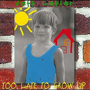 Too Late to Grow Up