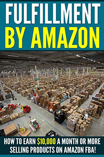 Fulfillment By Amazon: 7 Steps to Earning $5,000 a Month on Amazon FBA for Beginners! (Amazon FBA - Selling on Amazon - How to Sell on Amazon - Amazon ... - Amazon FBA Business) (English Edition)