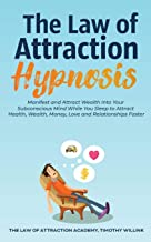 The Law of Attraction Hypnosis: Manifest and Attract Wealth Into Your Subconscious Mind While You Sleep to Attract Health, Wealth, Money, Love and Relationships Faster