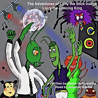 The Adventures of Larry the Stick Insect     Larry the Dancing King              By:                                                                                                                                 James Goldsworthy                               Narrated by:                                                                                                                                 Jonathan Keeble                      Length: 26 mins     5 ratings     Overall 4.8