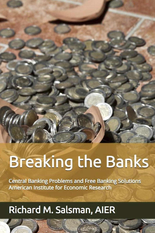 花輪カフェヘルパーBreaking the Banks: Central Banking Problems and Free Banking Solutions (English Edition)