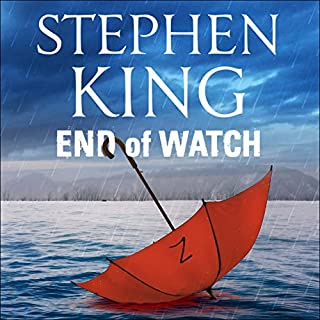 End of Watch                   By:                                                                                                                                 Stephen King                               Narrated by:                                                                                                                                 Will Patton                      Length: 12 hrs and 51 mins     458 ratings     Overall 4.5
