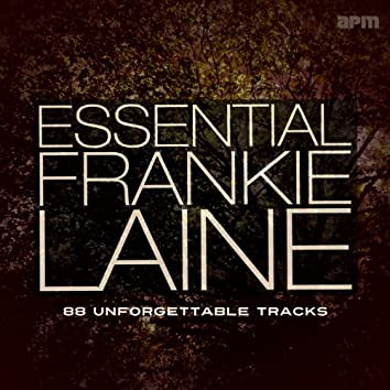 Essential Frankie Laine - 88 Unforgettable Tracks (feat. Michel Legrand & His Orchestra, Frankie Laine and Johnnie Ray, Loulie Jean Norman, Buck Clayton, Jo Stafford, the Four Lads, Doris Day, Jimmy Boyd)