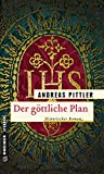 Der göttliche Plan: Historischer Roman (Historische Romane im GMEINER-Verlag)