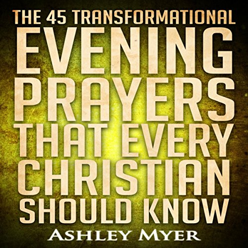 The 45 Transformational Evening Prayers That Every Christian Should Know  By  cover art