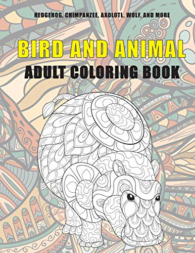 Bird and Animal - Adult Coloring Book - Hedgehog, Chimpanzee, Axolotl, Wolf, and more