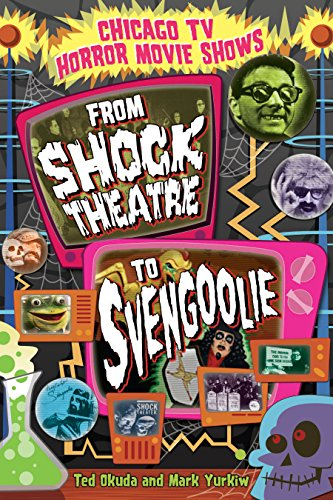 Chicago TV Horror Movie Shows: From Shock Theatre to Svengoolie (English Edition)