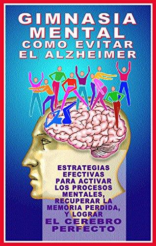 GIMNASIA MENTAL: COMO EVITAR EL ALZHEIMER: ESTRATEGIAS EFECTIVAS PARA LOGRAR EL CEREBRO PERFECTO (COLECCION SICORAMA nº 4)