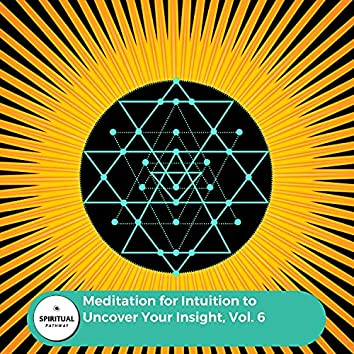 Meditation For Intuition To Uncover Your Insight, Vol. 6