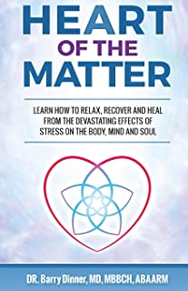 HEART OF THE MATTER: How to Conquer Stress Before It Wreaks Havoc on Your Body, Mind and Soul
