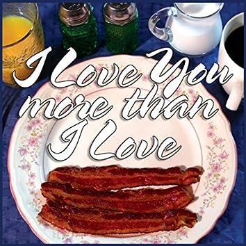 I Love You More Than I Love Bacon