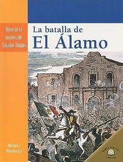 LA BATALLA DE EL ALAMO /THE SEIGE OF THE ALAMO (Hitos De La Historia De Estados Unidos/Landmark Events in American History)