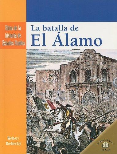LA BATALLA DE EL ALAMO /THE SEIGE OF THE ALAMO (Hitos De La Historia De Estados Unidos/Landmark Events in American Histo