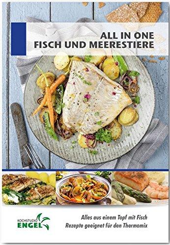 All in one Fisch und Meeresfrüchte - Rezepte geeignet für den Thermomix: Alles aus einem Topf mit Fisch
