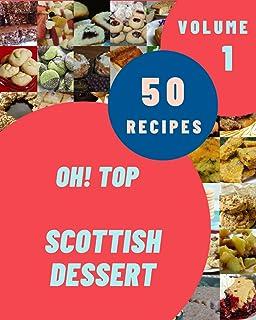 Oh! Top 50 Scottish Dessert Recipes Volume 1: The Best Scottish Dessert Cookbook that Delights Your Taste Buds