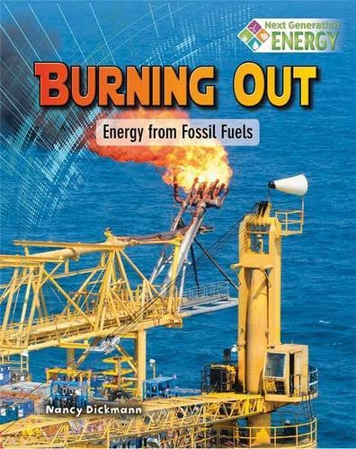 Burning Out: Energy from Fossil Fuels (Next Generation Energy)
