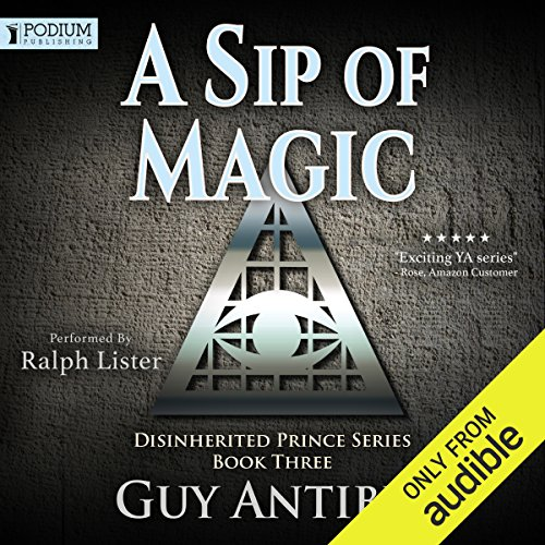 A Sip of Magic     Book 3              By:                                                                                                                                 Guy Antibes                               Narrated by:                                                                                                                                 Ralph Lister                      Length: 13 hrs and 1 min     5 ratings     Overall 4.8