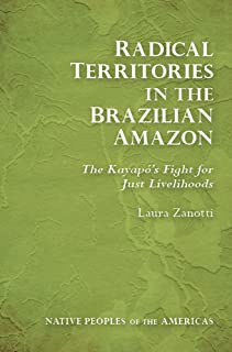 Radical Territories in the Brazilian Amazon: The Kayapó's Fight for Just Livelihoods (Native Peoples of the Americas)