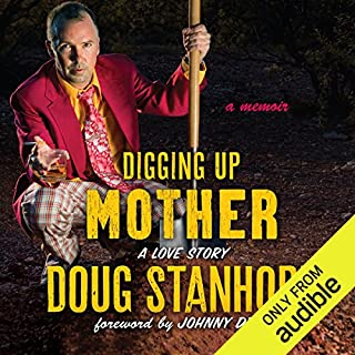 Digging Up Mother     A Love Story              By:                                                                                                                                 Johnny Depp - foreword,                                                                                        Doug Stanhope                               Narrated by:                                                                                                                                 Doug Stanhope and Friends                      Length: 12 hrs and 44 mins     1,046 ratings     Overall 4.7